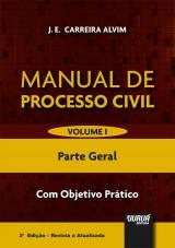 Capa do livro: Manual de Processo Civil – Volume I - Parte Geral - Com Objetivo Prático - 3ª Edição - Revista e Atualizada, J. E. Carreira Alvim
