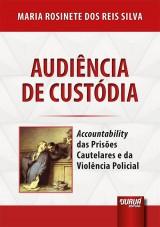 Capa do livro: Audiência de Custódia, Maria Rosinete dos Reis Silva