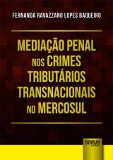 Capa do livro: Mediação Penal nos Crimes Tributários Transnacionais no Mercosul, Fernanda Ravazzano Lopes Baqueiro