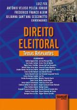 Capa do livro: Direito Eleitoral - Temas Relevantes, Coordenadores: Luiz Fux, Antônio Veloso Peleja Júnior, Frederico Franco Alvim e Julianna Sant'ana Sesconetto