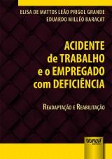 Capa do livro: Acidente de Trabalho e o Empregado com Deficiência, Elisa de Mattos Leão Prigol Grande e Eduardo Milléo Baracat