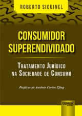 Capa do livro: Consumidor Superendividado - Tratamento Jurídico na Sociedade de Consumo - Prefácio de Antônio Carlos Efing, Roberto Siquinel
