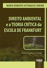 Capa do livro: Direito Ambiental e a Teoria Crítica da Escola de Frankfurt - Prefácio de Eduardo C. B. Bittar, Mario Roberto Attanasio Junior