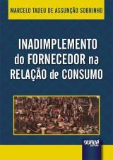 Capa do livro: Inadimplemento do Fornecedor na Relação de Consumo, Marcelo Tadeu de Assunção Sobrinho