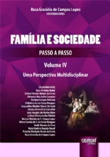 Capa do livro: Família e Sociedade - Passo a Passo - Volume IV - Uma Perspectiva Multidisciplinar, Coordenadora: Rosa Graciéla de Campos Lopes