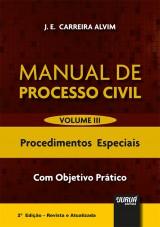 Capa do livro: Manual de Processo Civil - Volume III - Procedimentos Especiais - Com Objetivo Prático - 2ª Edição - Revista e Atualizada, J. E. Carreira Alvim