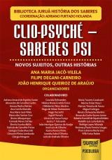 Capa do livro: Clio-Psyché - Saberes Psi, Ana Maria Jacó-Vilela, Filipe Degani-Carneiro e João Henrique Queiroz De Araújo
