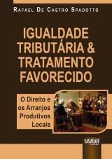 Capa do livro: Igualdade Tributária & Tratamento Favorecido, Rafael De Castro Spadotto