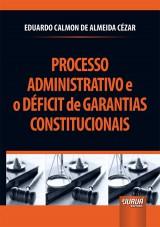 Capa do livro: Processo Administrativo e o Déficit de Garantias Constitucionais, Eduardo Calmon de Almeida Cézar