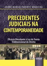 Capa do livro: Precedentes Judiciais na Contemporaneidade - Eficácia Vinculante à Luz da Teoria Tridimensional do Direito, André Murilo Parente Nogueira