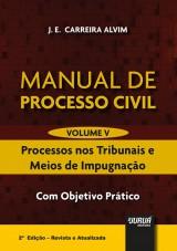 Capa do livro: Manual de Processo Civil - Volume V - Processos nos Tribunais e Meios de Impugnação - Com Objetivo Prático - 2ª Edição - Revista e Atualizada, J. E. Carreira Alvim