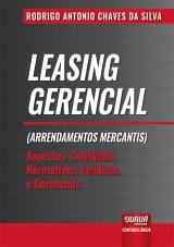 Capa do livro: Leasing Gerencial (Arrendamentos Mercantis) - Aspectos Contábeis, Normativos, Jurídicos e Gerenciais, Rodrigo Antonio Chaves da Silva
