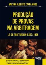 Capa do livro: Produção de Provas na Arbitragem - Lei de Arbitragem 9.307/1996, Wilson Alberto Zappa Hoog