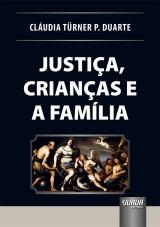 Capa do livro: Justiça, Crianças e a Família, Cláudia Türner P. Duarte