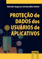 Capa do livro: Proteção de Dados dos Usuários de Aplicativos, Nicholas Augustus de Barcellos Nether