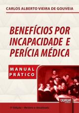 Capa do livro: Benefícios por Incapacidade e Perícia Médica, Carlos Alberto Vieira de Gouveia