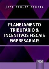 Capa do livro: Planejamento Tributário & Incentivos Fiscais Empresariais, José Carlos Carota