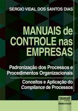 Capa do livro: Manuais de Controle nas Empresas - Padronização dos Processos e Procedimentos Organizacionais - Conceitos e Aplicação do Compliance de Processos, Sergio Vidal dos Santos Dias