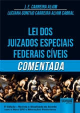Capa do livro: Lei dos Juizados Especiais Federais Cíveis Comentada, J. E. Carreira Alvim e Luciana Gontijo Carreira Alvim