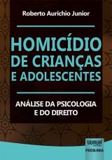 Capa do livro: Homicídio de Crianças e Adolescentes - Análise da Psicologia e do Direito, Roberto Aurichio Junior