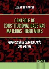 Capa do livro: Controle de Constitucionalidade nas Matérias Tributárias, Lucas Pires Maciel
