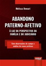 Capa do livro: Abandono Paterno-Afetivo - À Luz da Perspectiva da Família e do Judiciário - Com observações de campo e análise de casos práticos, Melissa Demari