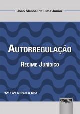 Capa do livro: Autorregulação - Regime Jurídico - Coleção FGV Direito Rio, João Manoel de Lima Junior