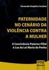 Capa do livro: Paternidade no Cenário da Violência Contra a Mulher - A Convivência Paterno-Filial à Luz da Lei Maria da Penha, Fernanda Simplício Cardoso