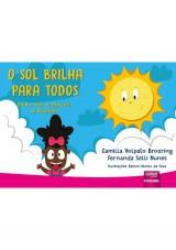 Capa do livro: Sol Brilha para Todos, O, Camilla Volpato Broering e Fernanda Selli Nunes - Ilustrações: Ramon Murilo da Silva