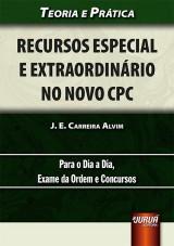 Capa do livro: Recursos Especial e Extraordinário no Novo CPC, J. E. Carreira Alvim
