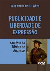 Capa do livro: Publicidade e Liberdade de Expressão - A Defesa do Direito de Anunciar, Marco Antonio da Costa Sabino