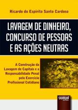 Capa do livro: Lavagem de Dinheiro, Concurso de Pessoas e as Ações Neutras, Ricardo do Espírito Santo Cardoso