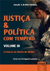 Capa do livro: Justiça & Política com Tempero - Volume III, Gonçalo S. de Melo Bandeira
