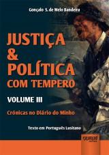 Capa do livro: Justiça & Política com Tempero - Volume III - Crónicas no Diário do Minho - Texto em Português Lusitano, Gonçalo S. de Melo Bandeira