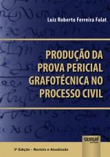 Capa do livro: Produção da Prova Pericial Grafotécnica no Processo Civil, Luiz Roberto Ferreira Falat
