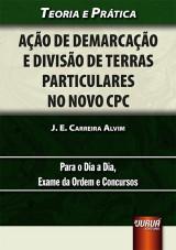 Capa do livro: Ação de Demarcação e Divisão de Terras Particulares no Novo CPC, J. E. Carreira Alvim