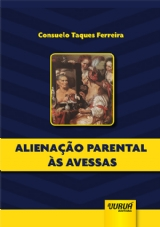 Capa do livro: Alienação Parental às Avessas, Consuelo Taques Ferreira