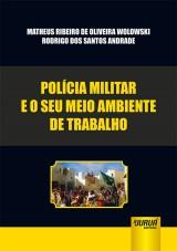 Capa do livro: Polícia Militar e o seu Meio Ambiente de Trabalho, Matheus Ribeiro de Oliveira Wolowski e Rodrigo dos Santos Andrade