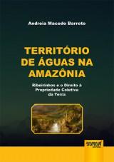 Capa do livro: Território de Águas na Amazônia - Ribeirinhos e o Direito à Propriedade Coletiva da Terra, Andreia Macedo Barreto