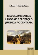 Capa do livro: Riscos Ambientais Laborais e Proteção Jurídica Acidentária, Solange de Holanda Rocha