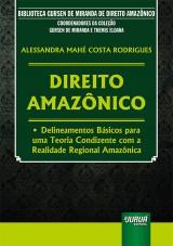 Capa do livro: Direito Amazônico - Delineamentos Básicos para uma Teoria Condizente com a Realidade Regional Amazônica, Alessandra Mahé Costa Rodrigues
