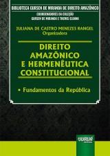 Capa do livro: Direito Amazônico e Hermenêutica Constitucional - Fundamentos da República, Organizadora: Juliana de Castro Menezes Rangel
