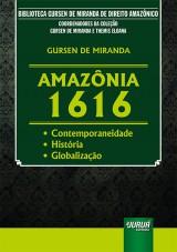 Capa do livro: Amazônia 1616 - Contemporaneidade - História - Globalização - Biblioteca Gursen De Miranda de Direito Amazônico - Coordenadores da Coleção: Gursen De Miranda e Themis Eloana, Gursen De Miranda