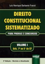 Capa do livro: Direito Constitucional Sistematizado - Para Provas e Concursos - Volume I, Luís Henrique Barbante Franzé