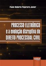 Capa do livro: Processo Eletrônico e a Evolução Disruptiva do Direito Processual Civil, Paulo Roberto Pegoraro Junior