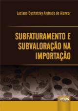 Capa do livro: Subfaturamento e Subvaloração na Importação, Luciano Bushatsky Andrade de Alencar