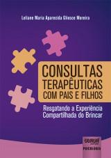 Capa do livro: Consultas Terapêuticas com Pais e Filhos, Leliane Maria Aparecida Gliosce Moreira