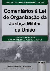Capa do livro: Comentários à Lei de Organização da Justiça Militar da União, Jorge César de Assis e Mariana Queiroz Aquino Campos