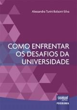 Capa do livro: Como Enfrentar os Desafios da Universidade, Alessandra Turini Bolsoni-Silva