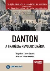 Capa do livro: Danton - A Tragédia Revolucionária, Thayná de Castro Saczuk e Marcelo Bueno Mendes